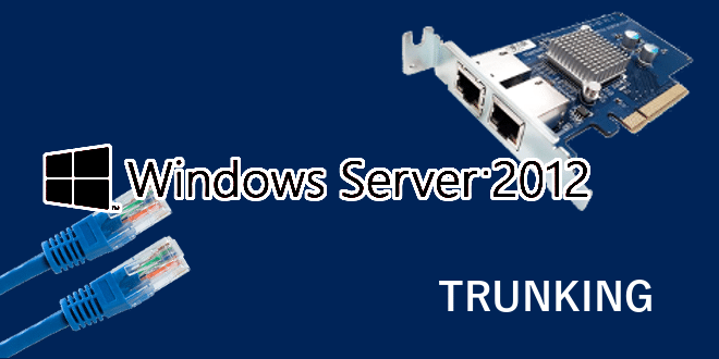 Windows Server 2012 : Trunk ou Agrégation de liens