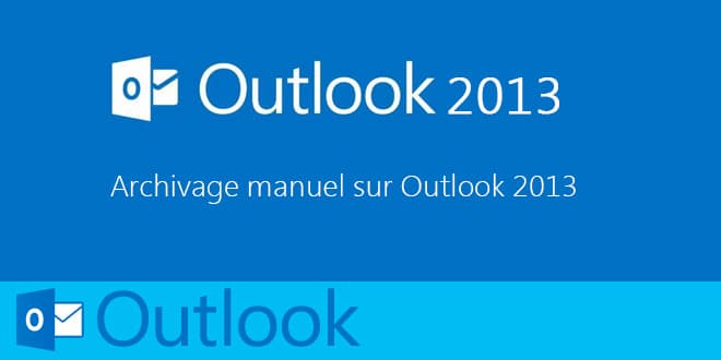 Photo of Utiliser l'archivage manuel sur Outlook 2013