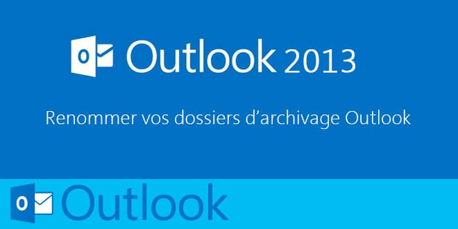 Photo of Renommer vos dossiers d'archivage sur Outlook 2013