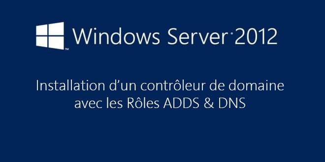 Photo of Windows Server 2012 : Installer un contrôleur de domaine (ADDS)