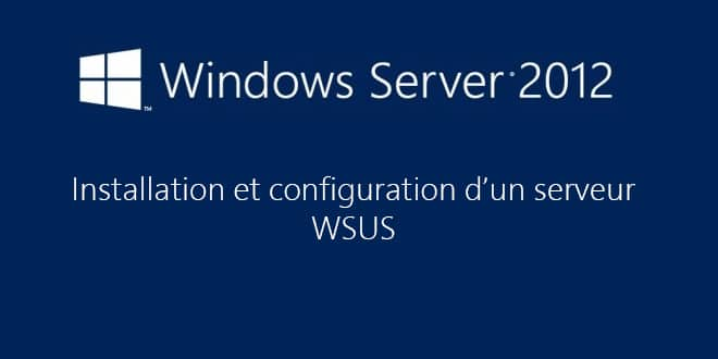 Photo of Windows Server 2012 : Installer et configurer un serveur WSUS 4