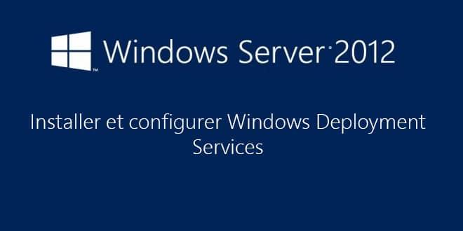 Windows Server 2012 : Installer et configurer un serveur WDS