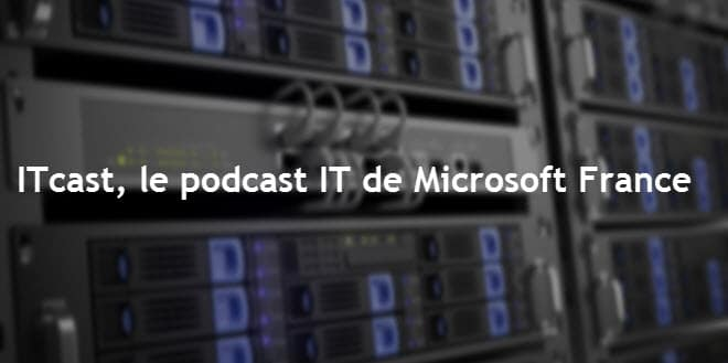 Photo of ITcast, le podcast IT de Microsoft France