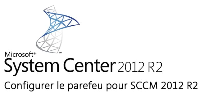 Photo of Configurer le pare-feu (Client / Serveur) pour Configuration Manager 2012 R2