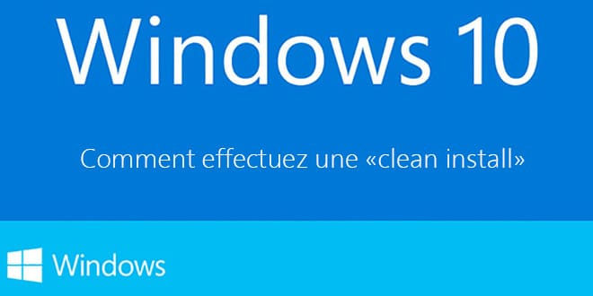 Photo of Windows 10 : Comment effectuer une « clean install »