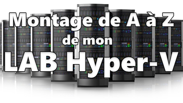 Photo of Montage de A à Z de mon nouveau LAB Hyper-V