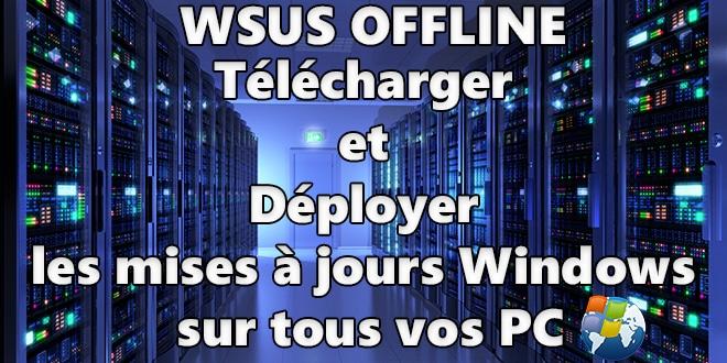 Photo of WSUS Offline : Télécharger et Déployer les mises à jours Windows sur tous vos PC