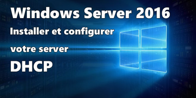 Photo of Windows Server 2016 : Installation et configuration d'un serveur DHCP