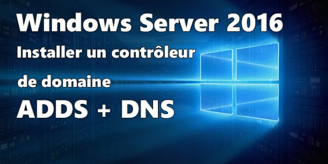 Photo of Windows Server 2016 : Installer un contrôleur de domaine (ADDS + DNS)