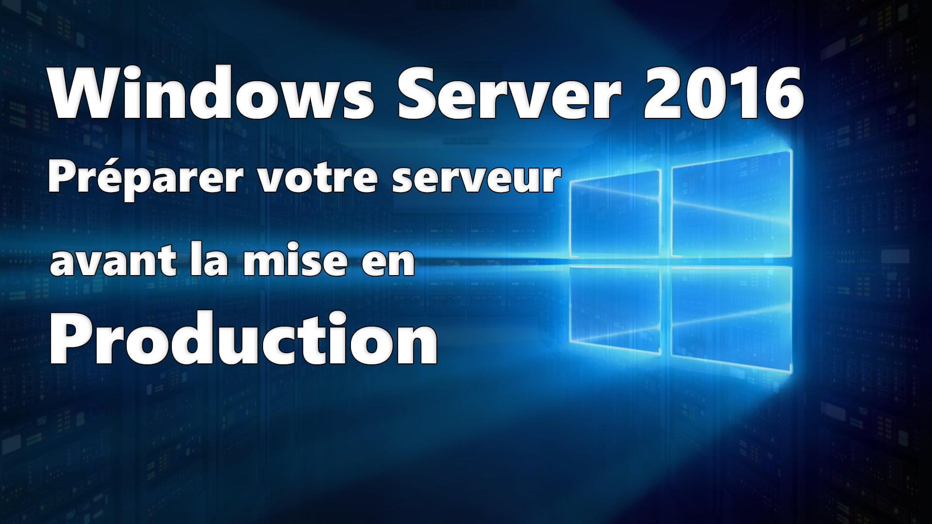 Photo of Windows Server 2016 : Les basiques avant l'installation d'un rôle