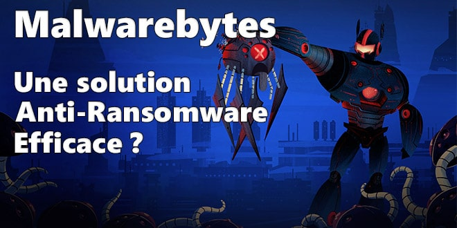 Malwarebytes : Une solution Anti-Ransomware efficace ?