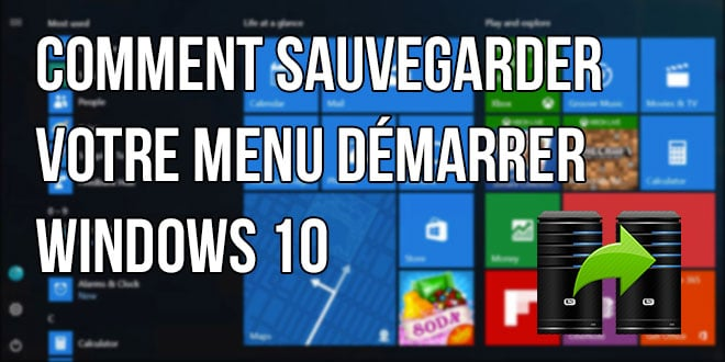 Comment sauvegarder le menu démarrer de Windows 10 ?