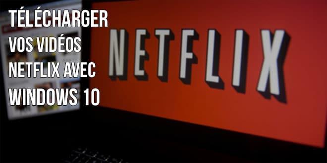 Photo of Télécharger vos vidéos Netflix avec Windows 10