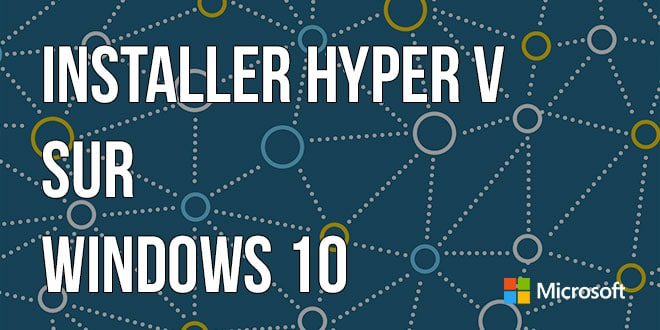 Photo of Comment installer Hyper-V sur Windows 10