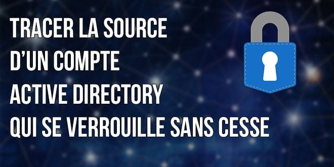 Photo of Tracer la source d'un compte Active Directory qui se verrouille sans cesse