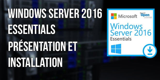 Photo of Windows Server 2016 Essentials : Présentation et Installation