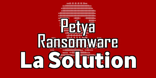 Petya / NotPetya : La Solution !