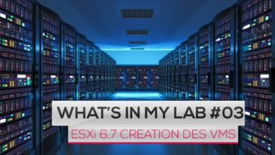 Photo of What's in my LAB #03 : VMware ESXi 6.7 : Création de Machines Virtuelles